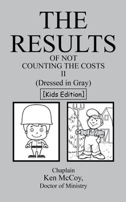The Results of Not Counting the Costs II: (Dressed in Gray) [Kids Edition] - eBook  -     By: Chaplain Ken McCoy D.Min.