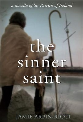 The Sinner Saint: A Novella of St. Patrick of Ireland - eBook  -     By: Jamie Arpin-Ricci