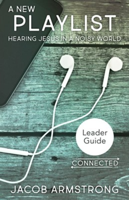 A New Playlist: Hearing Jesus in a Noisy World - Leader Guide  -     By: Jacob Armstrong