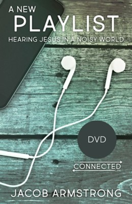A New Playlist: Hearing Jesus in a Noisy World - DVD  -     By: Jacob Armstrong