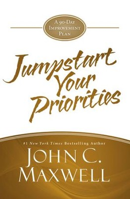 JumpStart Your Priorities: A 90-Day Improvement Plan - eBook  -     By: John C. Maxwell