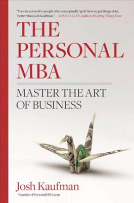 The Personal MBA: A World-Class Business Education in a Single Volume  -     By: Josh Kaufman
