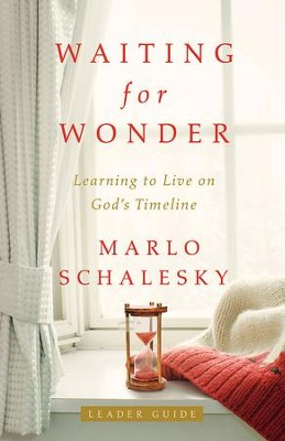 Waiting for Wonder Leader Guide: Learning to Live on God's Timeline - eBook  -     By: Marlo Schalesky