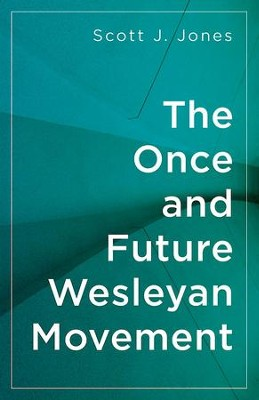 The Once and Future Wesleyan Movement - eBook  -     By: Scott J. Jones