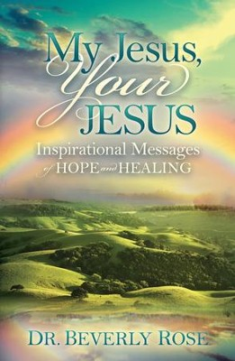My Jesus, Your Jesus: Inspirational Messages of Hope and Healing - eBook  -     By: Dr. Beverly Rose