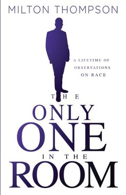 The Only One In The Room: A Lifetime of Observations on Race - eBook  -     By: Thompson Milton