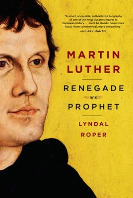 Martin Luther: Renegade and Prophet - eBook  -     By: Lyndal Roper