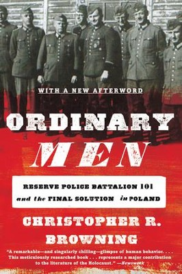 Ordinary Men -: Reserve Police Battalion 101 and the Final Solution in Poland - eBook  -     By: Christopher R. Browning