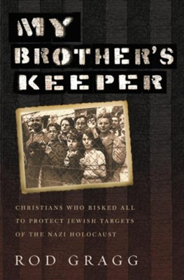 My Brother's Keeper: Christians Who Risked All to Protect Jewish Targets of the Nazi Holocaust - eBook  -     By: Rod Gragg