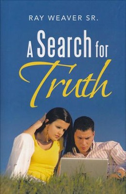 A Search for Truth  -     By: Ray Weaver Sr.