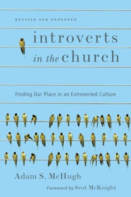 Introverts in the Church: Finding Our Place in an Extroverted Culture (Softcover)  -     By: Adam S. McHugh, Scot McKnight