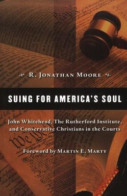 Suing for America's Soul: John Whitehead, the Rutherford Institute, and Conservative Christians in the Courts  -     By: R. Jonathan Moore