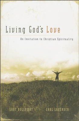 Living God's Love: An Invitation to Christian Spirituality  -     By: Gary Holloway, Earl Lavender