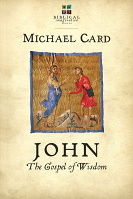 John: The Gospel of Wisdom   -     By: Michael Card