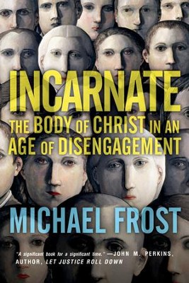 Incarnate: The Body of Christ in an Age of Disengagement  -     By: Michael Frost