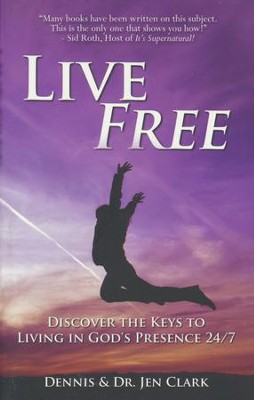 Live Free: Discover the Keys to Living in God's Presence 24/7  -     By: Dennis Clark, Jen Clark