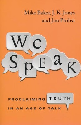 We Speak: Proclaiming Truth in an Age of Talk  -     By: Mike Baker, J.K. Jones, Jim Probst