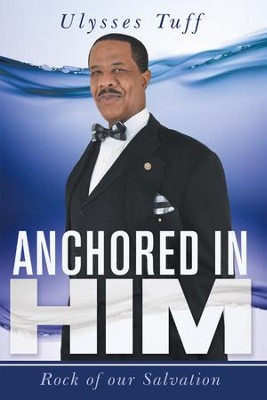 ANCHORED in HIM: Rock of Our Salvation - eBook  -     By: Ulysses Tuff