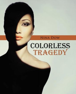 Colorless Tragedy - eBook  -     By: Nina Dow