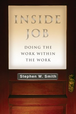 Inside Job: Doing the Work Within the Work  -     By: Stephen W. Smith