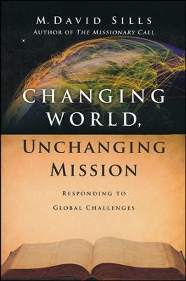 Changing World, Unchanging Mission: Responding to Global Challenges  -     By: M. David Sills