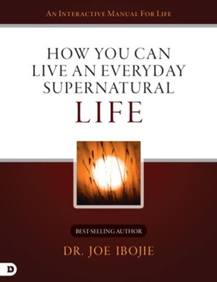 How You Can Live an Everyday Supernatural Life  -     By: Dr. Joe Ibojie
