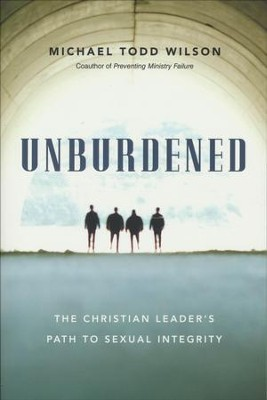 Unburdened: The Christian Leader's Path to Sexual Integrity  -     By: Michael Todd Wilson