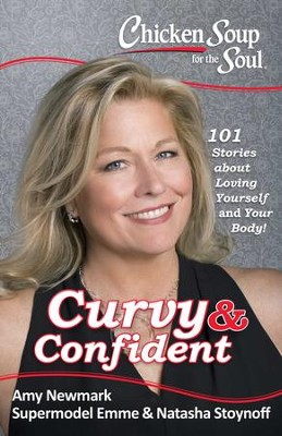 Chicken Soup for the Soul: Curvy & Confident: 101 Stories about Loving Yourself and Your Body - eBook  -     By: Amy Newmark