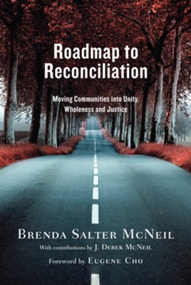 Roadmap to Reconciliation: Moving Communities into Unity, Wholeness and Justice  -     By: Brenda Salter McNeil
