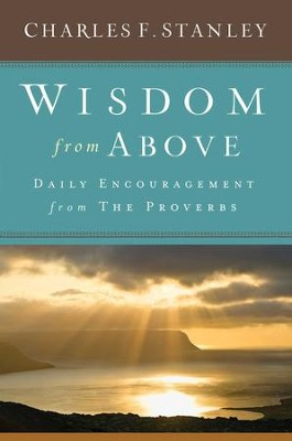 Wisdom from Above: Daily Encouragement from the Proverbs - eBook  -     By: Charles F. Stanley