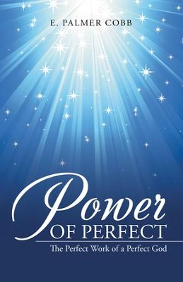 Power of Perfect: The Perfect Work of a Perfect God - eBook  -     By: E. Palmer Cobb