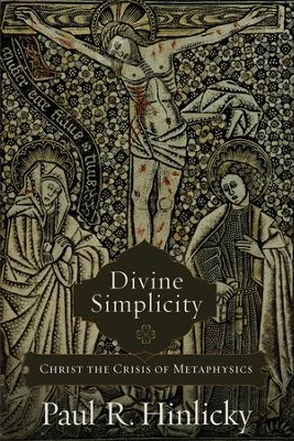 Divine Simplicity: Christ the Crisis of Metaphysics - eBook  -     By: Paul R. Hinlicky