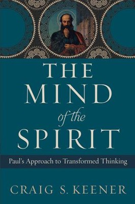 The Mind of the Spirit: Paul's Approach to Transformed Thinking - eBook  -     By: Craig S. Keener