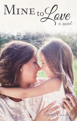 Mine to Love - eBook  -     By: Debbie Gilliland