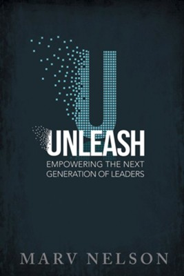 Unleash: Empowering the Next Generation of Leaders  -     By: Marv Nelson