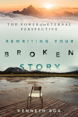 Rewriting Your Broken Story: The Power of an Eternal Perspective  -     By: Kenneth Boa