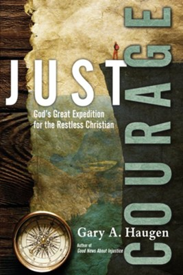 Just Courage: God's Great Expedition for the Restless Christian [Paperback]   -     By: Gary A. Haugen
