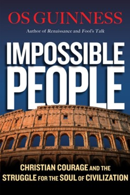 Impossible People: Christian Courage and the Struggle for the Soul of Civilization  -     By: Os Guinness