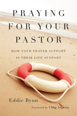Praying for Your Pastor: How Your Prayer Support Is Their Life Support  -     By: Eddie Byun, Chip Ingram
