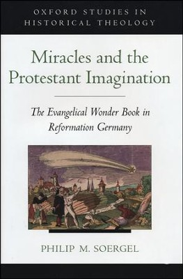 Miracles and the Protestant Imagination: The Evangelical Wonder Book in Reformation Germany  -     By: Philip M. Soergel
