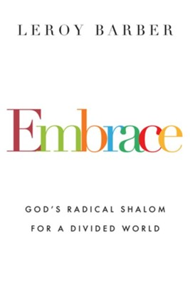 Embrace: God's Radical Shalom for a Divided World  -     By: Leroy Barber