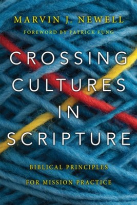 Crossing Cultures in Scripture: Biblical Principles for Mission Practice  -     By: Marvin J. Newell, Patrick Fung