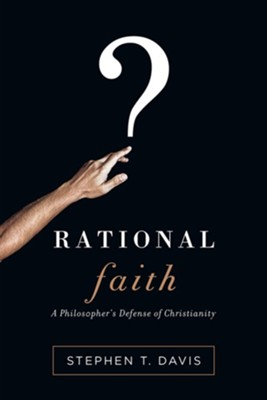 Rational Faith: A Philosopher's Defense of Christianity  -     By: Stephen T. Davis