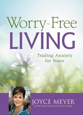 Worry-Free Living: Trading Anxiety for Peace - eBook  -     By: Joyce Meyer