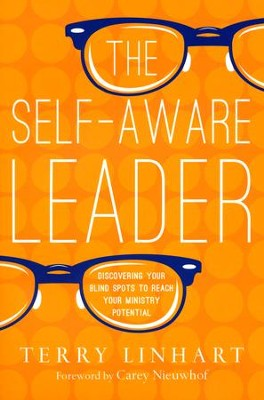 The Self-Aware Leader: Discovering Your Blind Spots to Reach Your Ministry Potential  -     By: Terry Linhart, Carey Nieuwhof