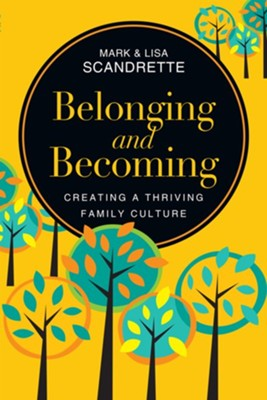Belonging and Becoming: Creating a Thriving Family Culture  -     By: Mark Scandrette, Lisa Scandrette