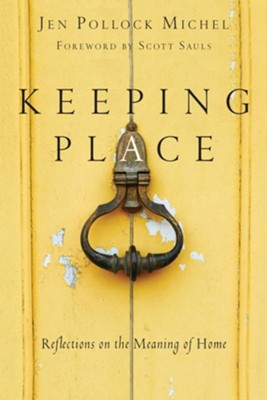 Keeping Place: Reflections on the Meaning of Home  -     By: Jen Pollock Michel, Scott Sauls