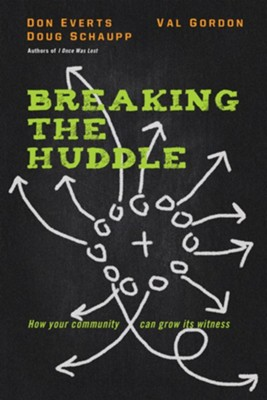 Breaking the Huddle: How Your Community Can Grow Its Witness  -     By: Don Everts, Doug Schaupp, Val Gordon