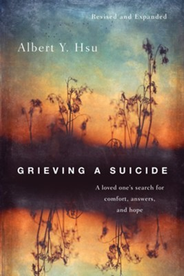 Grieving a Suicide: A Loved One's Search for Comfort, Answers, and Hope  -     By: Albert Y. Hsu