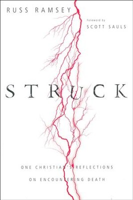 Struck: One Christian's Reflections on Encountering Death  -     By: Russ Ramsey, Scott Sauls